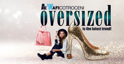 At AFI Cotroceni, OVERSIZED is the latest trend!