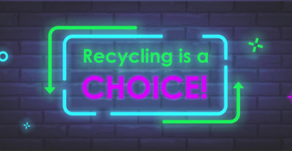 Recycling is a choice! You choose what you want it to be!